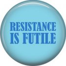 Resistance is Futile, 1 Inch Button Badge Pin of Star Trek Fun Phrases - 1574