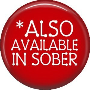 Also Available in Sober, 1 Inch Button Badge Pin of Fun Phrases - 1577