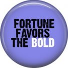 Fortune Favors the Bold, 1 Inch Button Badge Pin of Fun Phrases - 1582