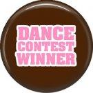 Dance Contest Winner, 1 Inch Button Badge Pin of Fun Phrases - 1584