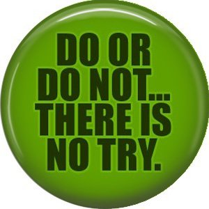 Do or Do Not There Is No Try, 1 Inch Button Badge Pin of Fun Phrases - 1588