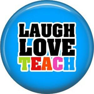 1 Inch Laugh Love Teach on Blue Background, Teacher Appreciation Button Badge Pin - 0841
