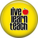 1 Inch Live Learn Teach on Yellow Background, Teacher Appreciation Button Badge Pin - 0844