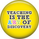 1 Inch Teaching is the Art of Discovery, Teacher Appreciation Button Badge Pin - 0847