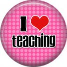 1 Inch I Love Teaching on Pink Dot Background, Teacher Appreciation Button Badge Pin - 0854