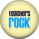 1 Inch Teacher's Rock, Teacher Appreciation Button Badge Pin - 0855