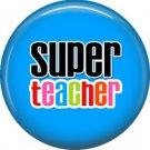 1 Inch Super Teacher on Blue Background, Teacher Appreciation Button Badge Pin - 0861
