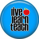 1 Inch Live Learn Teach on Blue Background, Teacher Appreciation Button Badge Pin - 0862