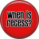 1 Inch When is Recess on Red Background, Teacher Appreciation Button Badge Pin - 0868