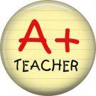 1 Inch A+ Teacher in Red, Teacher Appreciation Button Badge Pin - 0873