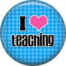 1 Inch I Love Teaching on Blue Dot Background, Teacher Appreciation Button Badge Pin - 0876