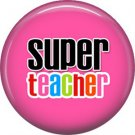 1 Inch Super Teacher on Hot Pink Background, Teacher Appreciation Button Badge Pin - 0880