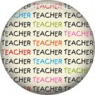 1 Inch Multiple Teacher Repeated, Teacher Appreciation Button Badge Pin - 0881
