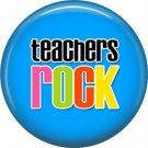 1 Inch Teachers Rock on Blue Background, Teacher Appreciation Button Badge Pin - 0884