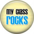 1 Inch My Class Rocks in Blue, Teacher Appreciation Button Badge Pin - 0885