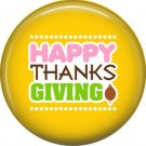 Happy Thanks Giving on Yellow Background, 1 Inch Thanksgiving Pinback Button - 3071