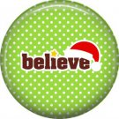 Believe with Santa Hat, 1 Inch Be Merry Christmas Button Badge Pinback - 3036