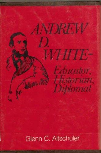 Andrew M. White Educator Historian Glenn C. Altschuler Cornell NY Diplomat