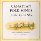 Canadian Folk Songs for the Young Music HC 1992 Cass-Beg