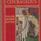Heart Courageous Hallie Erminie Rives HC 1902