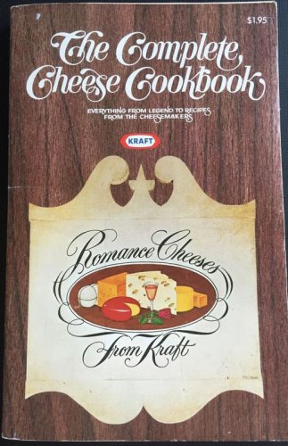The Complete Cheese Cookbook Kraft Everything From Legend  Recipes Cheesemakers