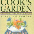 The Cook's Garden Sheridan Rogers Cookbook Recipes Seasonal HC DJ 1992
