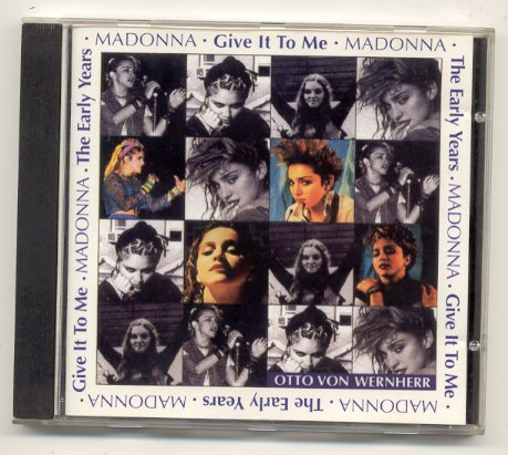 Madonna -  The Early Years: Give It to Me