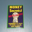 Money $ecret$ Secrets Revealed!: Hundreds of Ways to Make, Save & Find Money!