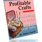 Profitable Crafts ~MAXIMIZING PROFITS FROM CRAFT SALES~ Volume 1 ~E-BOOK (with RESELL RIGHTS +++)