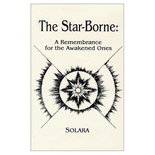 THE STAR-BORNE: A Remembrance for the Awakened Ones ~by Solara ~New Age Book