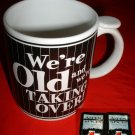 """WE'RE OLD & WE'RE TAKING OVER!"" 11oz CERAMIC MUG *NEW"