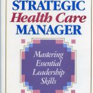 The Strategic Health Care Manager by George H. Stevens  *NEW