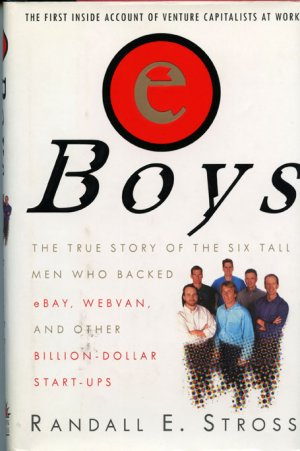 eBoys: The First Inside Account of Venture Capitalists at Work  *NEW