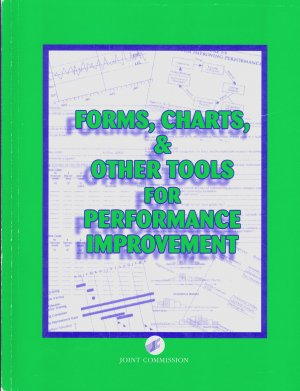 Forms, Charts & Other Tools for Performance Improvement by Joint Commission *NEW
