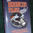 """FOR BRONCOS FANS ONLY!"" HARDCOVER BOOK *NEW*"