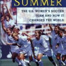 THE GIRLS OF SUMMER - THE U.S. WOMEN'S SOCCER TEAM by Jere Longman *NEW*