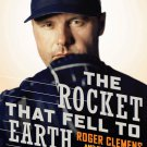 THE ROCKET THAT FELL TO EARTH - ROGER CLEMENS, BY Jeff Pearlman  *NEW