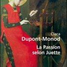 Dupont-Monod, Clara - La Passion Selon Juette.