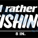 Rather Be Fishing Vinyl Window Bumper Decal Sticker