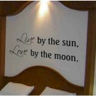 wall quote decal Live by the sun, Love by the moon wall decor for any room