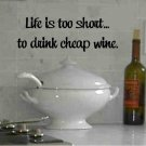 wall quote decal Life is too short to drink cheap wine kitchen dining room wall decor