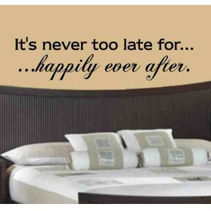 wall quote decal It&#039;s never too late for happily ever after master bed room wall decor