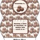 Chocolate Friendship   ~ Pillow Box