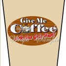 Give Me Coffee - No One Gets Hurt ~  Gift Card Holder Latte` Cup