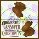 Chocolate is the Answer #7 ~ Easter ~ Treat Bag Topper