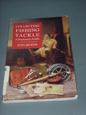 Collecting Fishing Tackle a beginner&#039;s Guide Tom Quinn