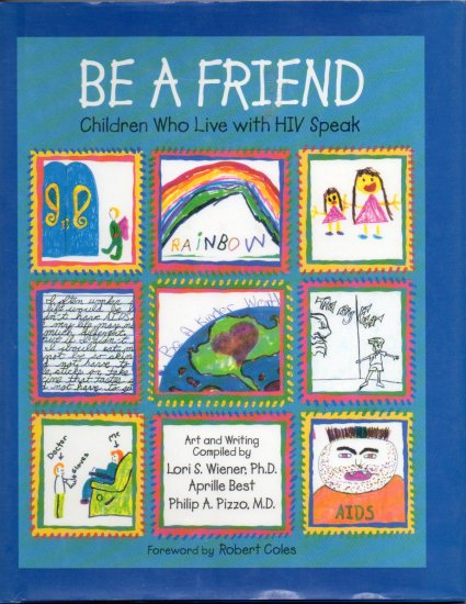 Be A Friend: Children who Live with HIV Speak; by Lori S. Wiener, et al
