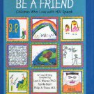 Be A Friend: Children who Live with HIV Speak; by Lori S. Wiener, et al