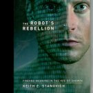 The Robot's Rebellion: Finding Meaning in the Age of Darwin [Paperback] Keith E. Stanovich