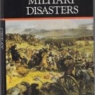 Great Military Disasters : A History of Incompetence on the Battlefield by...
